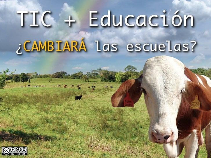 TIC + Educación¿CAMBIARÁ las escuelas?