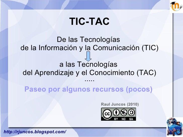 TIC-TAC De las Tecnologías  de la Información y la Comunicación (TIC)   a las Tecnologías  del Aprendizaje y el Conocimien...