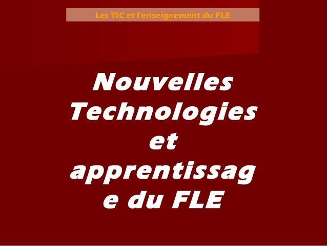 Les TIC et l'enseignement du FLE Nouvelles Technologies et apprentissag e du FLE