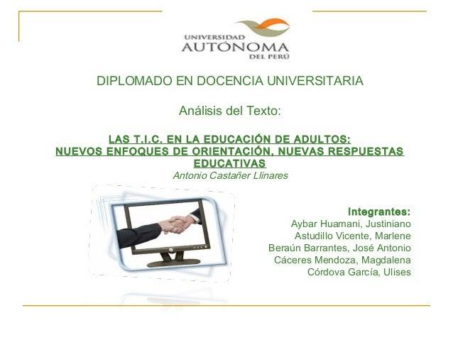 Agosto 2010 DIPLOMADO EN DOCENCIA UNIVERSITARIA Análisis del Texto: LAS T.I.C. EN LA EDUCACIÓN DE ADULTOS: NUEVOS ENFOQUES...