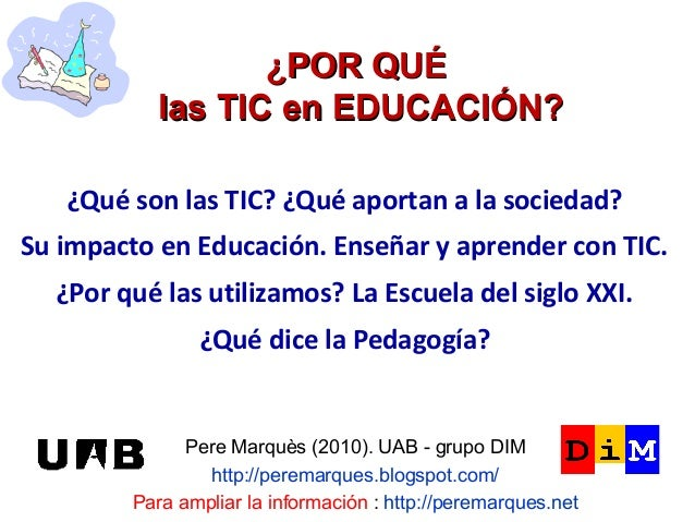¿POR QUÉ           las TIC en EDUCACIÓN?   ¿Qué son las TIC? ¿Qué aportan a la sociedad?Su impacto en Educación. Enseñar y...