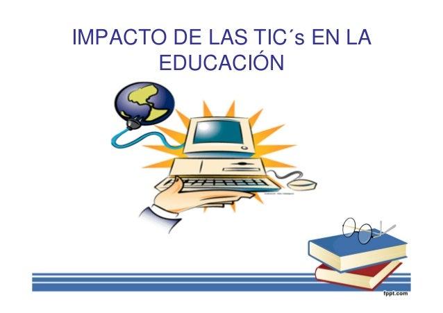 el impacto de las tic en la educacion:
