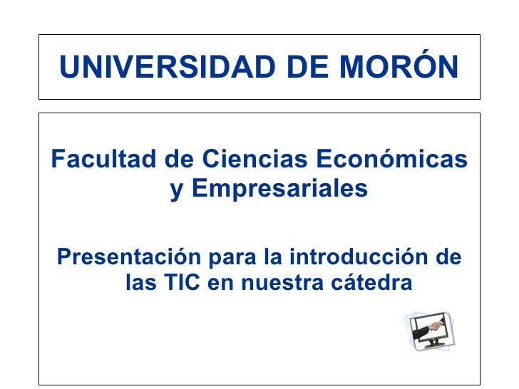 UNIVERSIDAD DE MORÓN  Facultad de Ciencias Económicas          y Empresariales  Presentación para la introducción de      ...