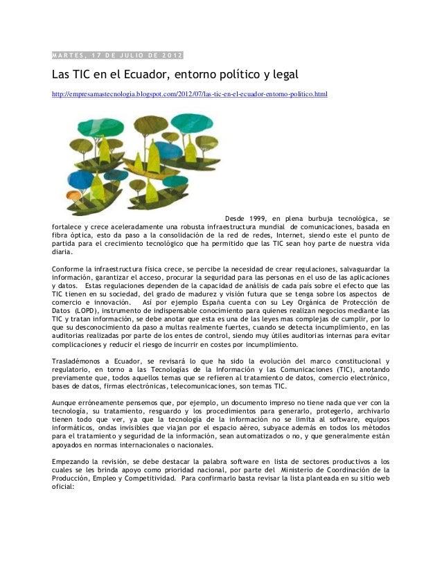 MARTES, 17 DE JULIO DE 2012Las TIC en el Ecuador, entorno político y legalhttp://empresamastecnologia.blogspot.com/2012/07...