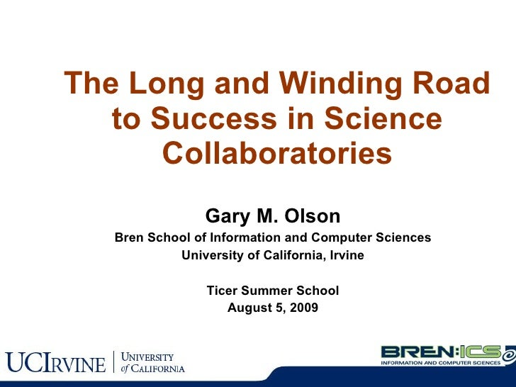 The Long and Winding Road to Success in Science Collaboratories Gary M. Olson Bren School of Information and Computer Scie...