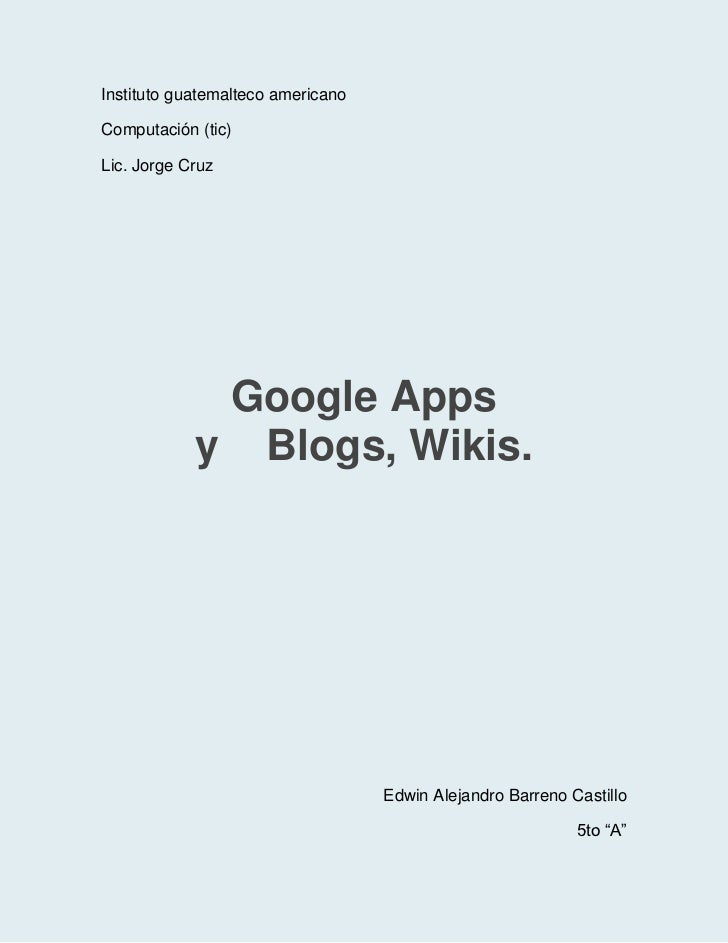 Instituto guatemalteco americano<br />Computación (tic)<br />Lic. Jorge Cruz<br />Google Apps yBlogs,Wikis.<br />Edwi...