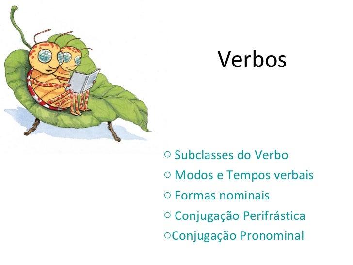 Verbos <ul><li> Subclasses do Verbo </li></ul><ul><li> Modos e Tempos verbais </li></ul><ul><li> Formas nominais </li></ul...