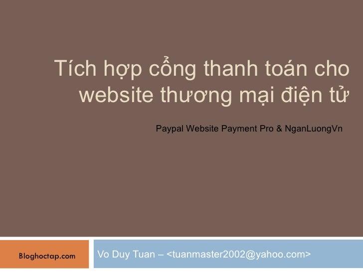 Tích hợp cổng thanh toán cho website thương mại điện tử Vo Duy Tuan – <tuanmaster2002@yahoo.com> Bloghoctap.com Paypal Web...