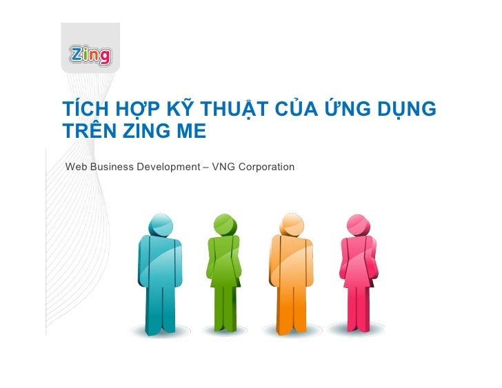 TÍCH HỢP KỸ THUẬT CỦA ỨNG DỤNGTRÊN ZING MEWeb Business Development – VNG Corporation