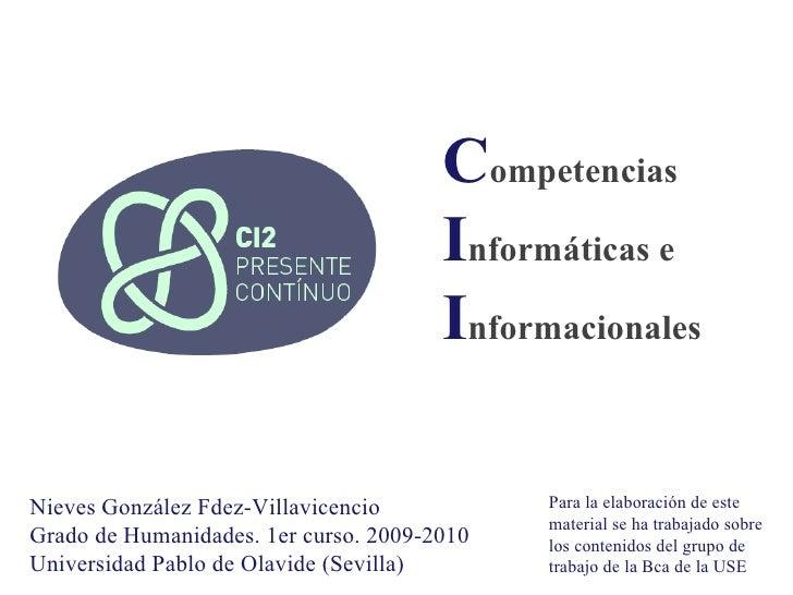 C ompetencias   I nformáticas e   I nformacionales Nieves González Fdez-Villavicencio  Grado de Humanidades. 1er curso. 20...