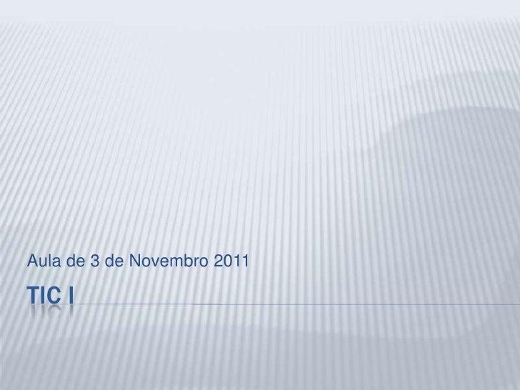 Aula de 3 de Novembro 2011TIC I