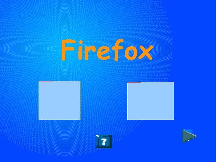 <ul><ul><li>Firefox </li></ul></ul>