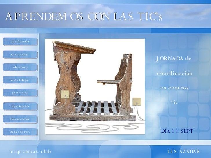 APRENDEMOS CON LAS TIC's I.E.S. AZAHAR  JORNADA de  coordinación en centros tic DIA 11 SEPT c.e.p. cuevas-olula  justifica...