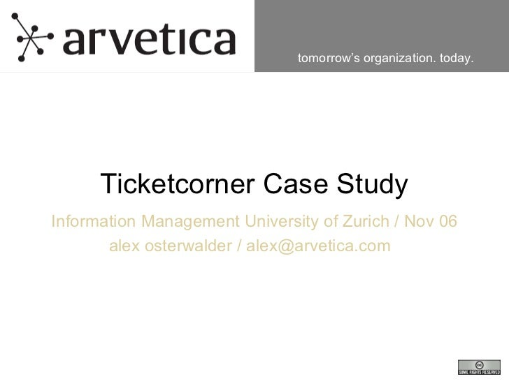 Ticketcorner Case Study Information Management University of Zurich / Nov 06 alex osterwalder / alex@arvetica.com