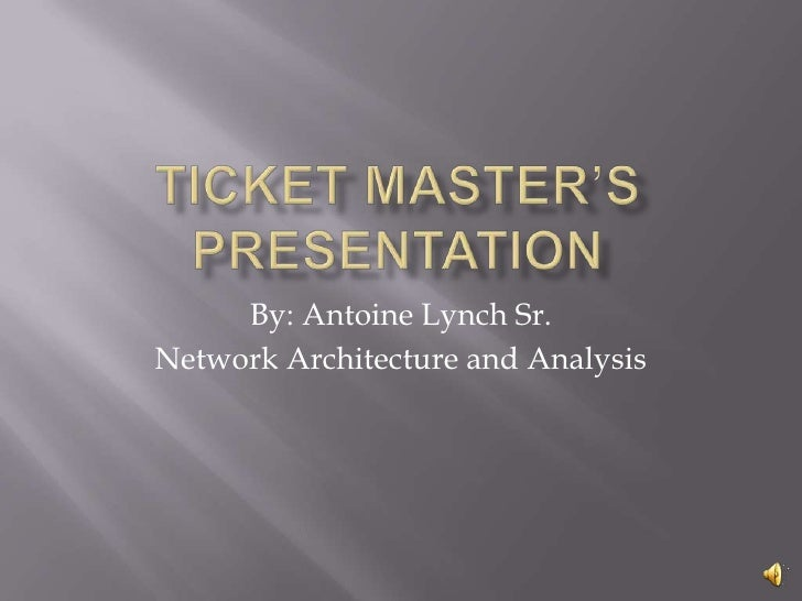Ticket Master's Presentation<br />By: Antoine Lynch Sr.<br />Network Architecture and Analysis<br />