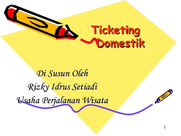 Ticketing                   Domestik    Di Susun Oleh  Rizky Idrus SetiadiUsaha Perjalanan Wisata                         ...
