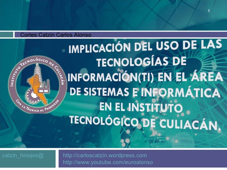 Implicación del uso de las tecnologías de información(TI) en el área de sistemas e informática en el instituto tecnológico de Culiacán.
