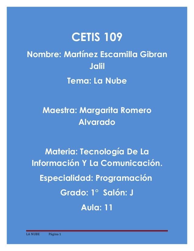 CETIS 109 Nombre: Martínez Escamilla Gibran Jalil Tema: La Nube Maestra: Margarita Romero Alvarado Materia: Tecnología De ...