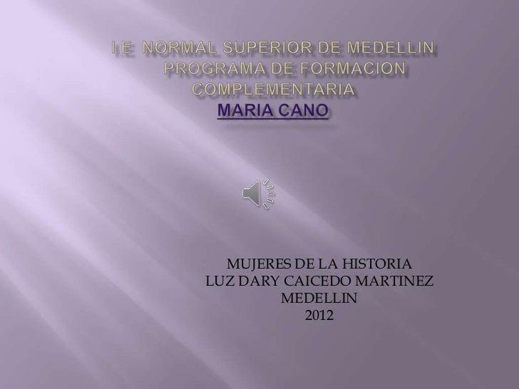 MUJERES DE LA HISTORIALUZ DARY CAICEDO MARTINEZ        MEDELLIN           2012