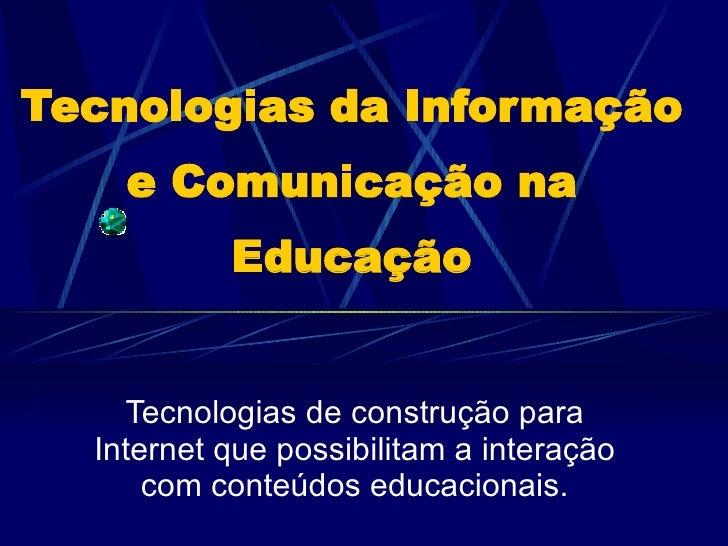 Tecnologias da Informação e Comunicação na Educação Tecnologias de construção para Internet que possibilitam a interação c...