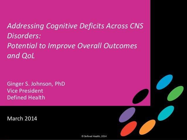 1 Cognition Insight Briefing © Defined Health, 2014 © Defined Health, 2014 1 Addressing Cognitive Deficits Across CNS Diso...