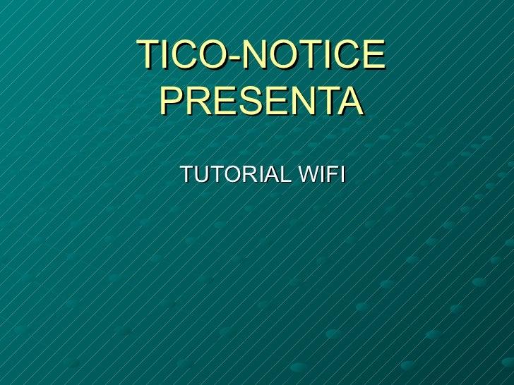 TICO-NOTICE PRESENTA TUTORIAL WIFI