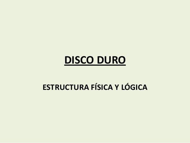 DISCO DURO ESTRUCTURA FÍSICA Y LÓGICA