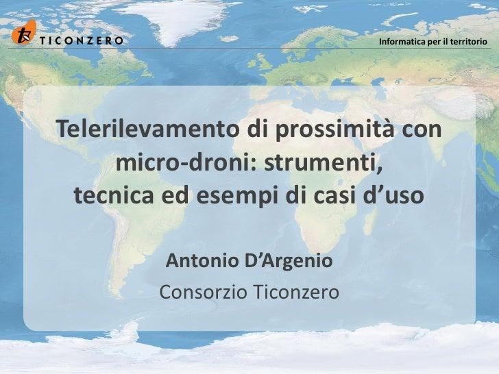 Informatica per il territorio     Telerilevamento di prossimità con       micro-droni: strumenti,  tecnica ed esempi di ca...