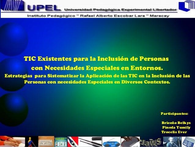 Belkys Briceño        TIC Existentes para la Inclusión de Personas          con Necesidades Especiales en Entornos.Estrate...