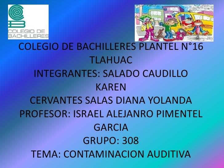 COLEGIO DE BACHILLERES PLANTEL N°16 TLAHUACINTEGRANTES: SALADO CAUDILLO KARENCERVANTES SALAS DIANA YOLANDAPROFESOR: ISRAEL...