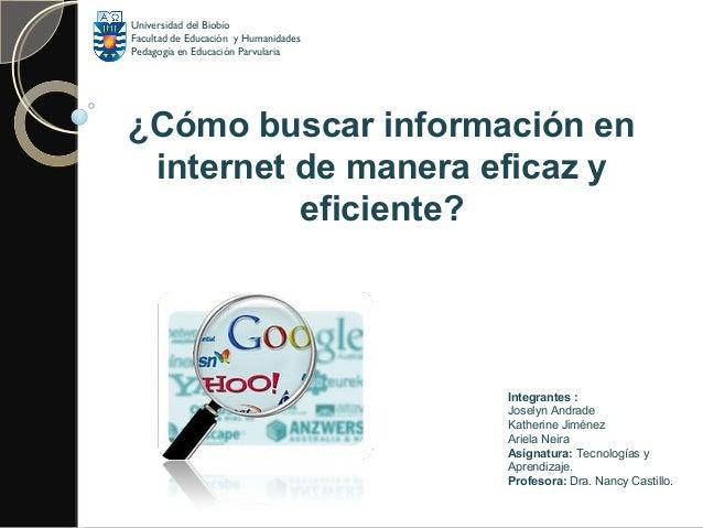 ¿como buscar informaciòn en internet de manera eficaz y eficiente?Tic presentacion arreglada