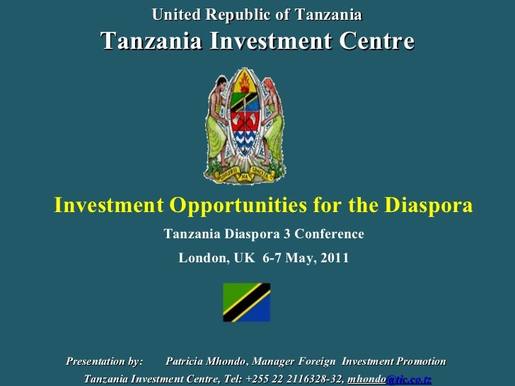 Investment Opportunities for the Diaspora Tanzania Diaspora 3 Conference London, UK  6-7 May, 2011 Presentation by:  Patri...