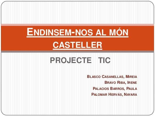 PROJECTE TIC BLASCO CASANELLAS, MIREIA BRAVO RIBA, IRENE PALACIOS BARROS, PAULA PALOMAR HERVÁS, NAYARA ENDINSEM-NOS AL MÓN...