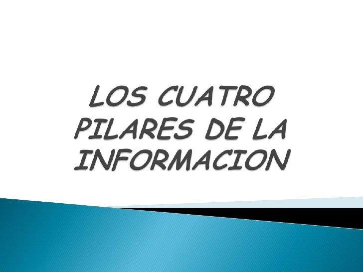 LOS CUATRO PILARES DE LA INFORMACION<br />