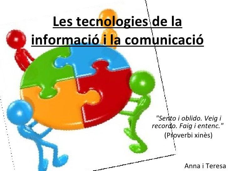 """Les tecnologies de la informació i la comunicació """"Sento i oblido. Veig i recordo. Faig i entenc.""""   (Proverbi x..."""