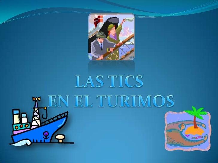 LAS TICS<br /> EN EL TURIMOS<br />