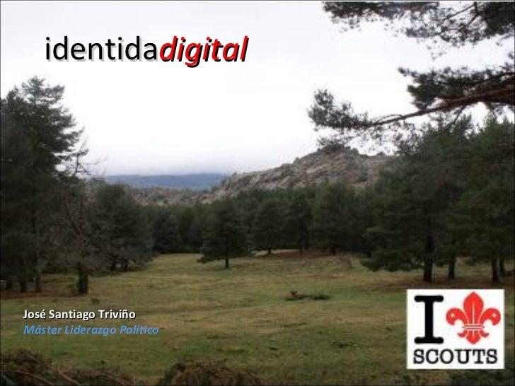 identida digital José Santiago Triviño Máster Liderazgo Político
