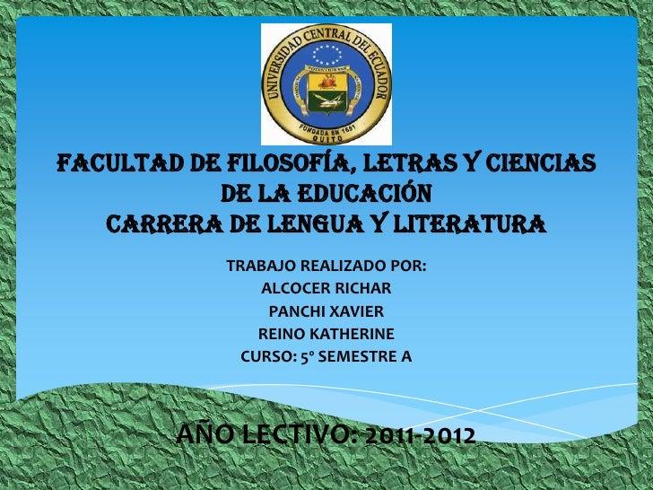 FACULTAD DE FILOSOFÍA, LETRAS Y CIENCIAS DE LA EDUCACIÓNCARRERA DE LENGUA Y LITERATURA<br />TRABAJO REALIZADO POR:<br />AL...