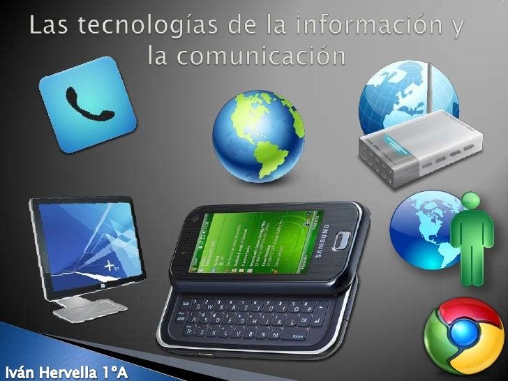 Las tecnologías de la información y la comunicación<br />Iván Hervella 1ºA<br />