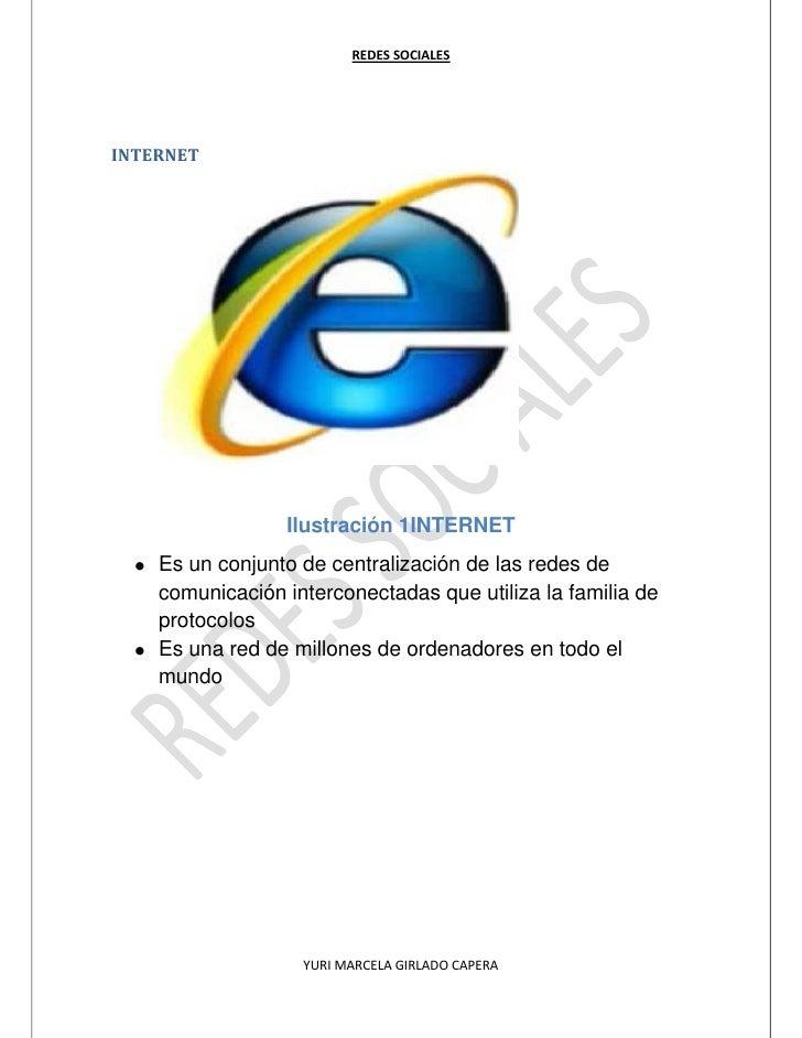 REDES SOCIALESINTERNET                 Ilustración 1INTERNET    Es un conjunto de centralización de las redes de    comuni...
