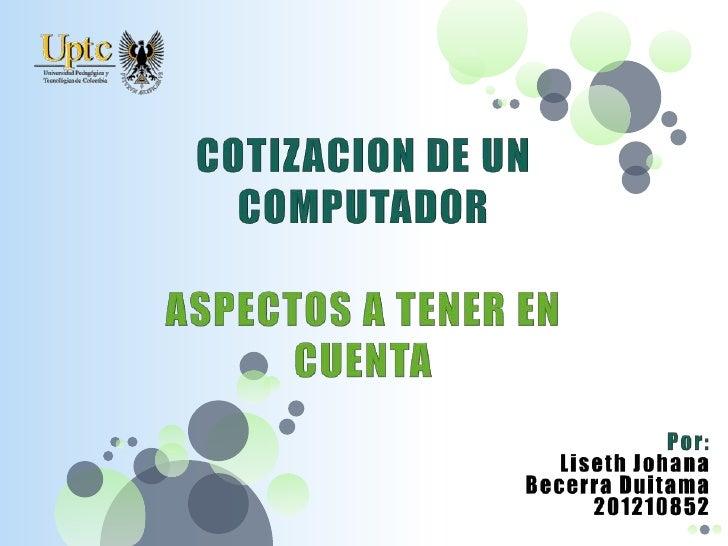 COTIZACION DE UN                      COMPUTADOR                     ASPECTOS A TENER                        EN CUENTAProc...