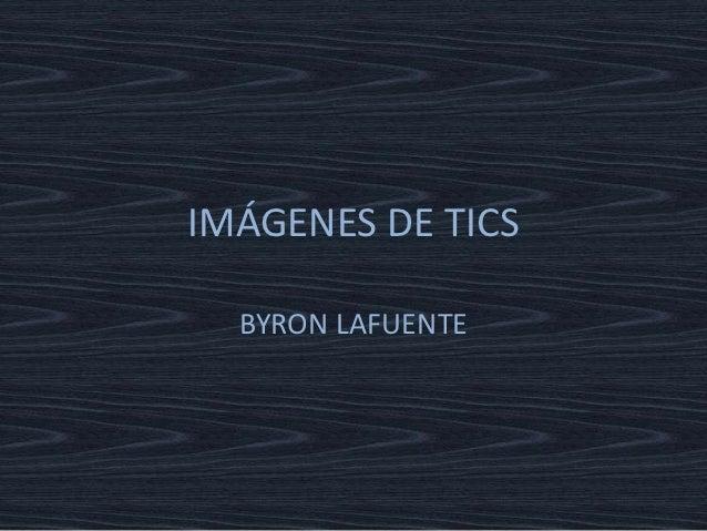 IMÁGENES DE TICS  BYRON LAFUENTE