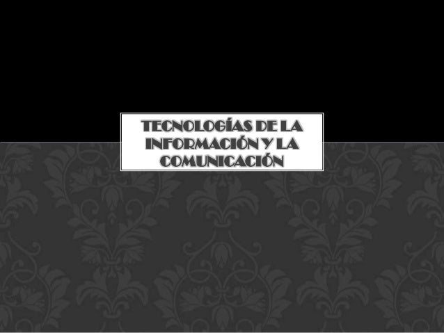 TECNOLOGÍAS DE LAINFORMACIÓN Y LA  COMUNICACIÓN