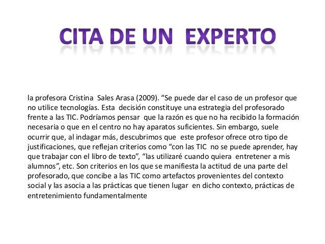 """la profesora Cristina Sales Arasa (2009). """"Se puede dar el caso de un profesor queno utilice tecnologías. Esta decisión co..."""