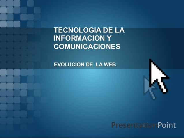 TECNOLOGIA DE LAINFORMACION YCOMUNICACIONESEVOLUCION DE LA WEB