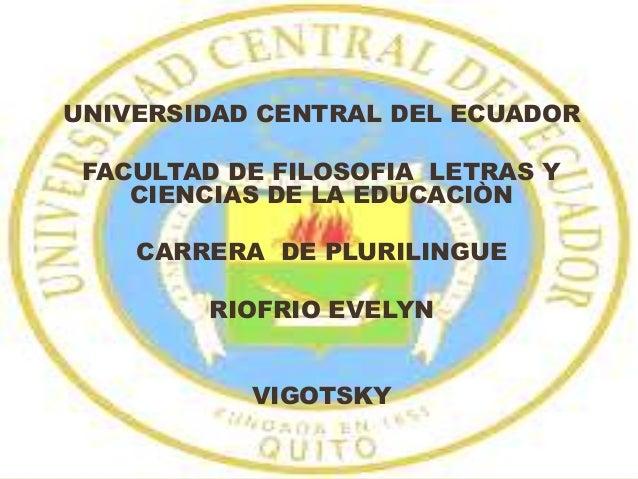 UNIVERSIDAD CENTRAL DEL ECUADOR FACULTAD DE FILOSOFIA LETRAS Y CIENCIAS DE LA EDUCACIÒN CARRERA DE PLURILINGUE RIOFRIO EVE...