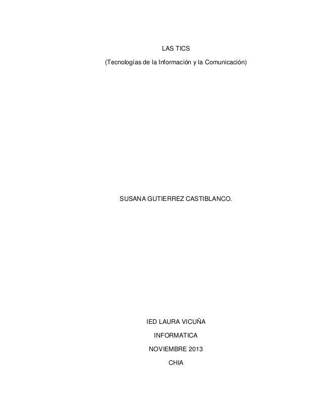 LAS TICS (Tecnologías de la Información y la Comunicación)  SUSANA GUTIERREZ CASTIBLANCO.  IED LAURA VICUÑA INFORMATICA NO...