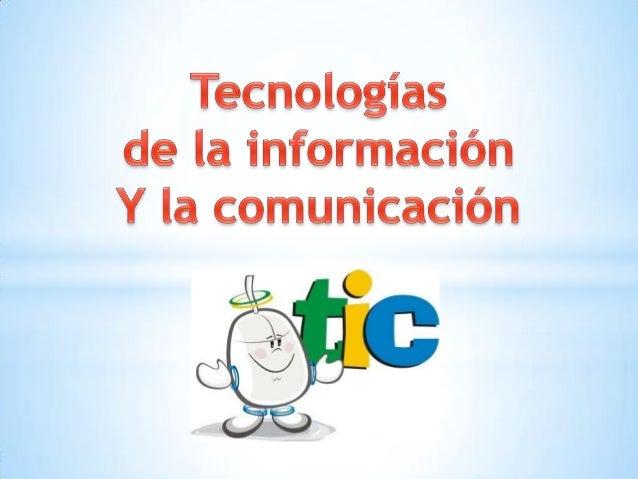 *Las TIC son aquellas tecnologías que  permiten transmitir, procesar y difundir información de manera instantánea. Son con...