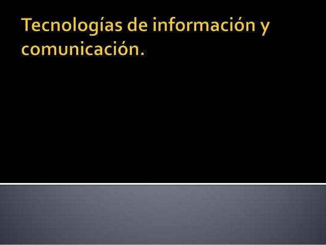         Características Posible evolución de las TIC Clasificación de las TICS Implementación de las TICS Ventajas ...