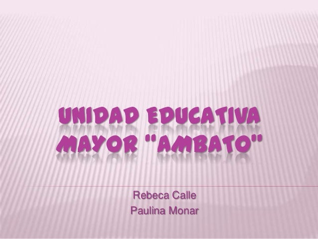 "UNIDAD EDUCATIVA MAYOR ""AMBATO"" Rebeca Calle Paulina Monar"